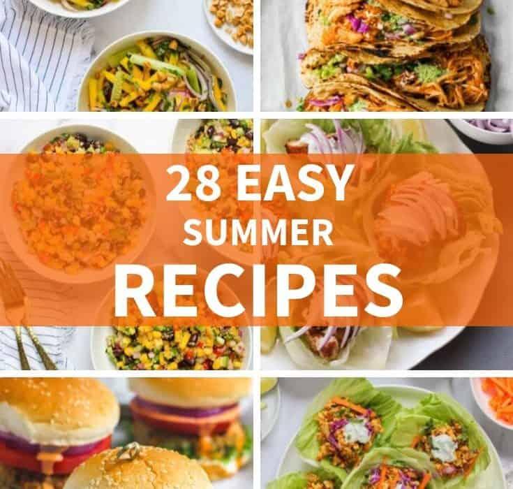 28 EASY Summer Recipes